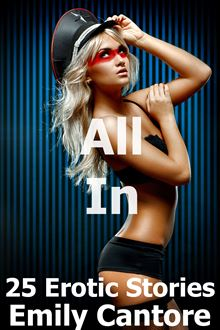 All In: 25 Erotic Stories