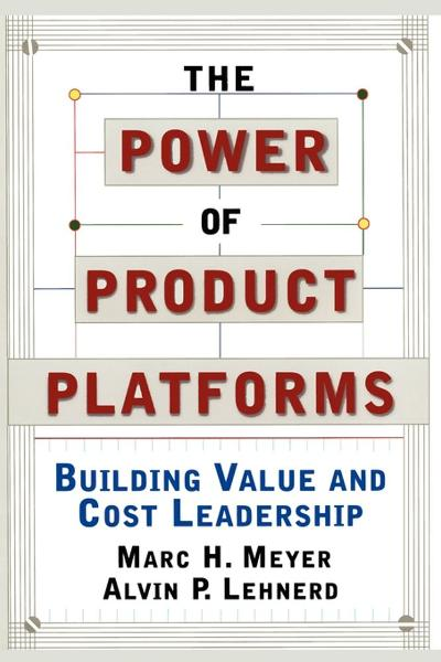 The Power of Product Platforms By: Alvin P. Lehnerd,Marc H. Meyer