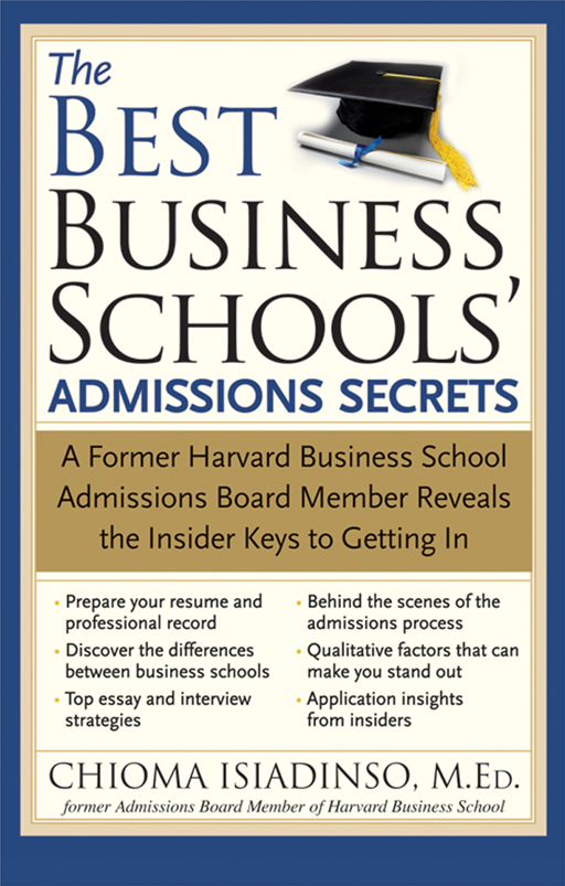 Best Business Schools' Admissions Secrets: A Former Harvard Business School Admissions Board Member Reveals the Insider Keys to Getting In By: Chioma Isiadinso