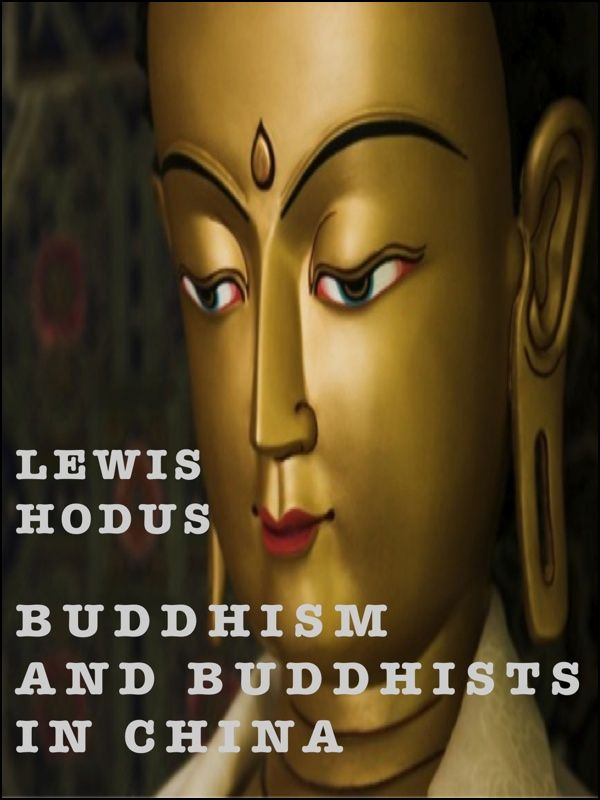 Buddhism and Buddhists in China By: Lewis Hodus
