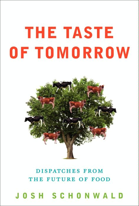 The Taste of Tomorrow By: Josh Schonwald