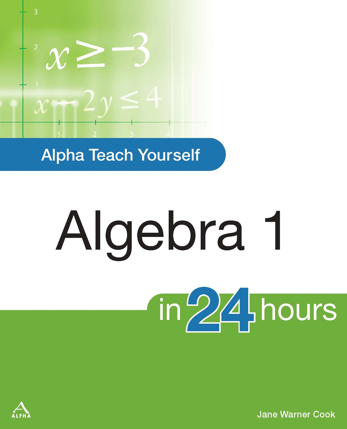 Alpha Teach Yourself Algebra I in 24 Hours By: Jane Warner Cook