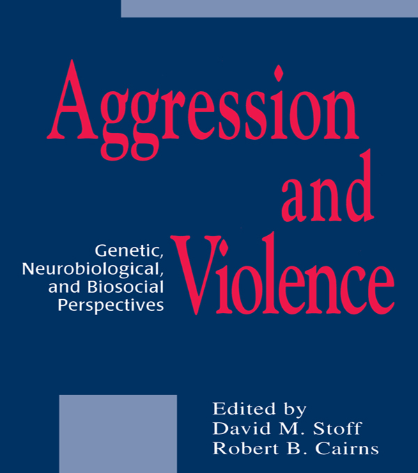 Aggression and Violence Genetic,  Neurobiological,  and Biosocial Perspectives