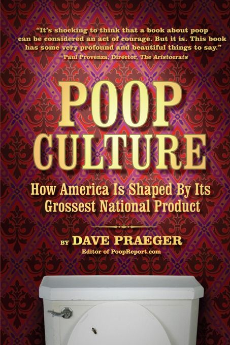 Poop Culture By: Dave Praeger