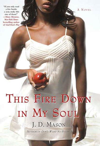 This Fire Down in My Soul By: J. D. Mason