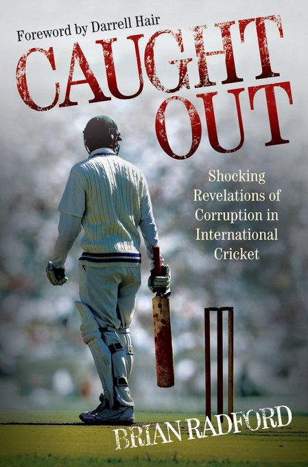 Caught Out: Shocking Revelations of Corruption in International Cricket
