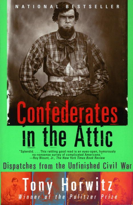Confederates in the Attic By: Tony Horwitz