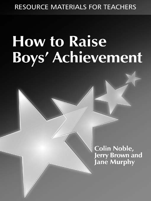 How to Raise Boys' Achievement By: Colin Noble,Jane Murphy,Jerry Brown