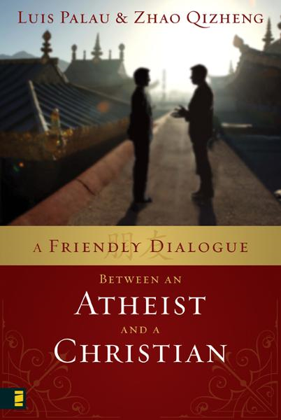 A Friendly Dialogue Between an Atheist and a Christian By: Luis   Palau,Zhao   Qizheng