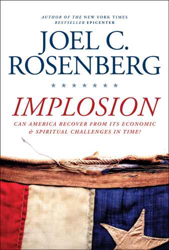 IMPLOSION: Can America Recover from Its Economic and Spiritual Challenges in Time? By: Joel C. Rosenberg