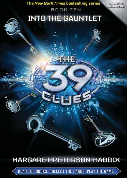 The 39 Clues Book 10: Into the Gauntlet By: Margaret Peterson Haddix