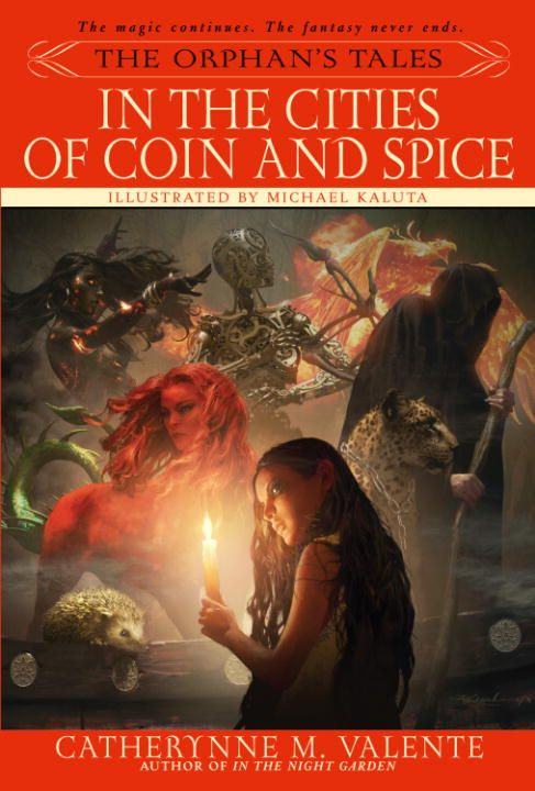 The Orphan's Tales: In the Cities of Coin and Spice By: Catherynne Valente