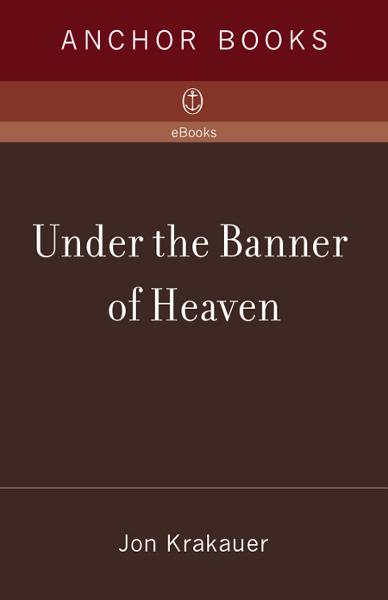 Under the Banner of Heaven By: Jon Krakauer