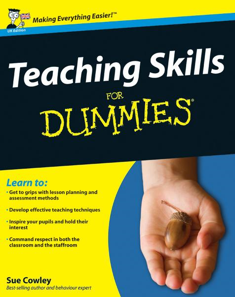 Teaching Skills For Dummies By: Sue Cowley
