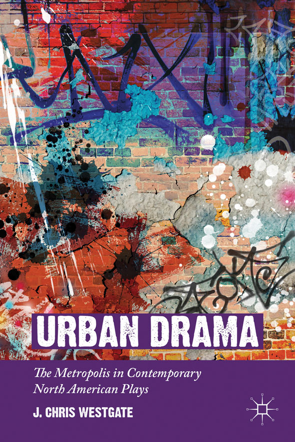 Urban Drama The Metropolis in Contemporary North American Plays