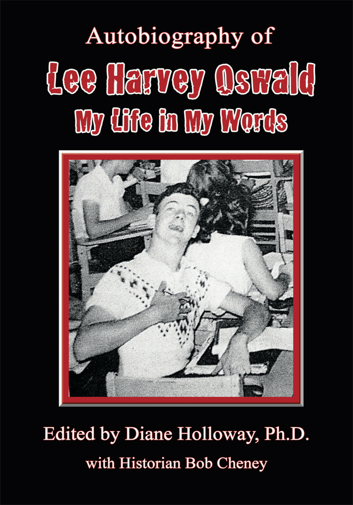 Autobiography of Lee Harvey Oswald: By: Diane Holloway, Ph.D.