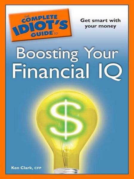 The Complete Idiot's Guide to Boosting Your Financial IQ