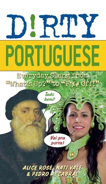 Dirty Portuguese By: Alice Rose,Nati Vale,Pedro A Cabral