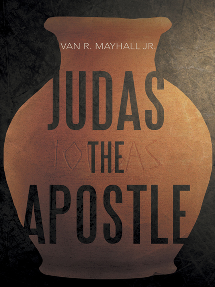 Judas the Apostle By: Van R. Mayhall Jr.