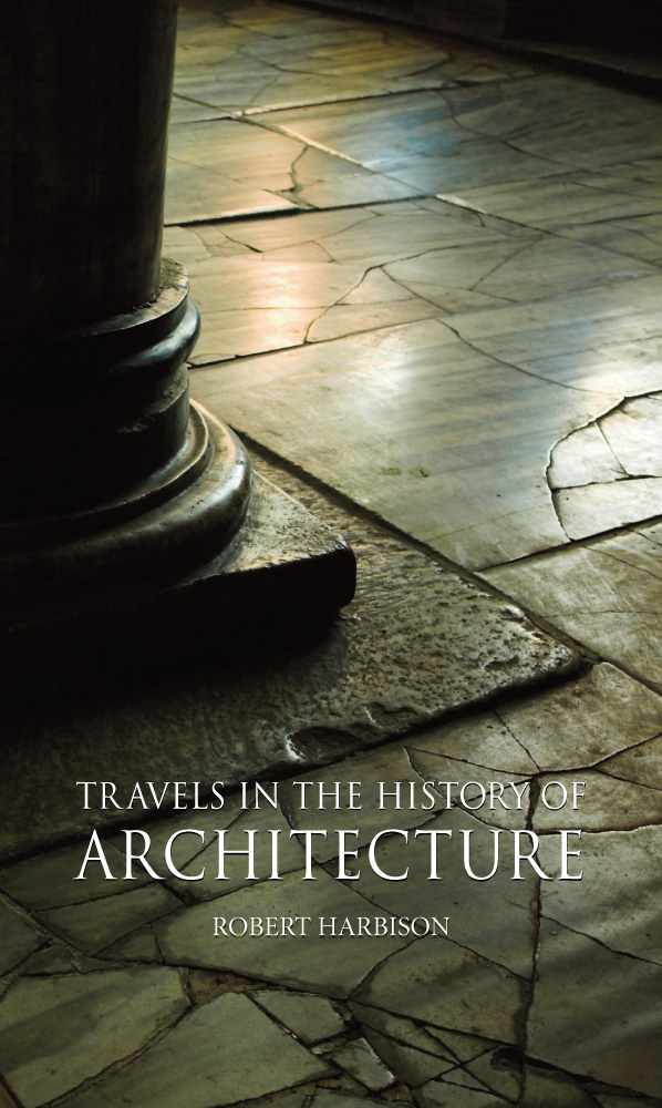 Travels in the History of Architecture By: Robert Harbison