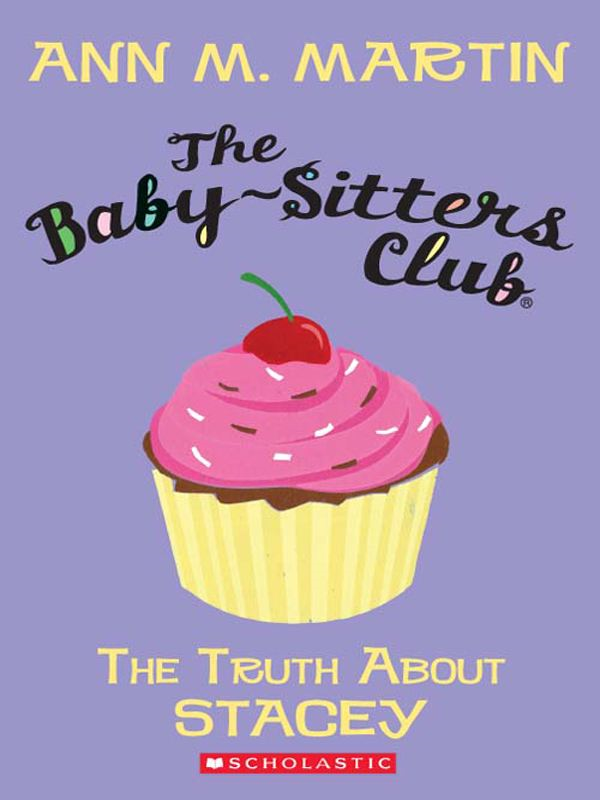 The Baby-Sitters Club #3: The Truth About Stacey By: Ann M. Martin
