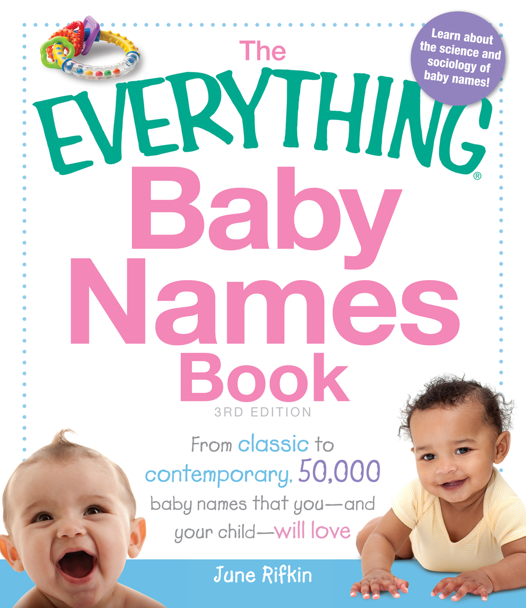 The Everything Baby Names Book: From classic to contemporary, 50,000 baby names that you—and your child-—will love By: June Rifkin