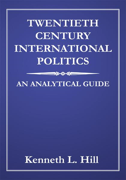 TWENTIETH CENTURY INTERNATIONAL POLITICS By: Kenneth L. Hill