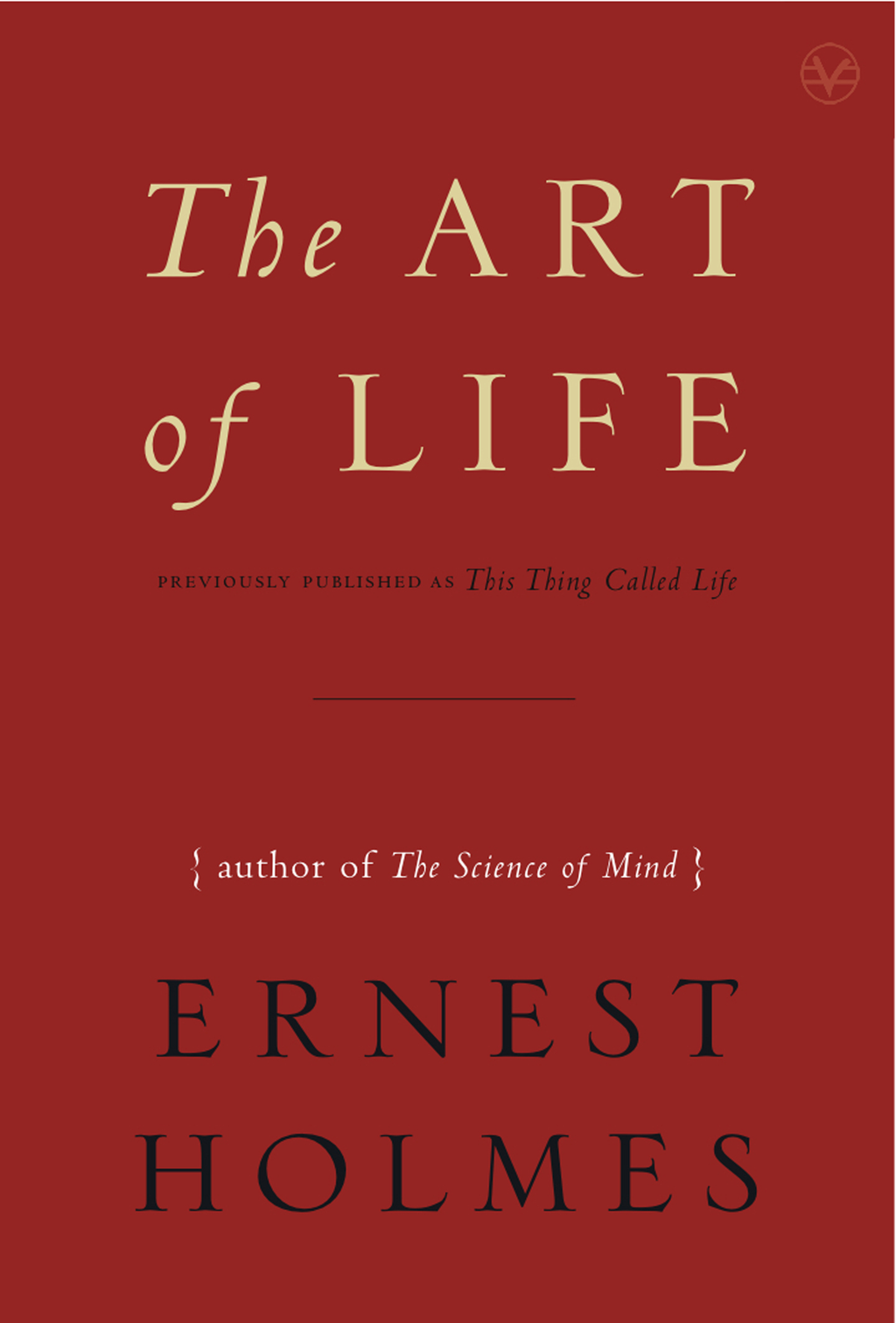 The Art of Life By: Ernest Holmes
