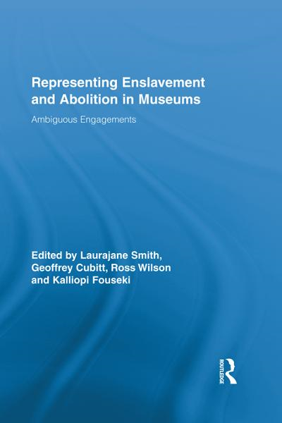 Representing Enslavement and Abolition in Museums Ambiguous Engagements