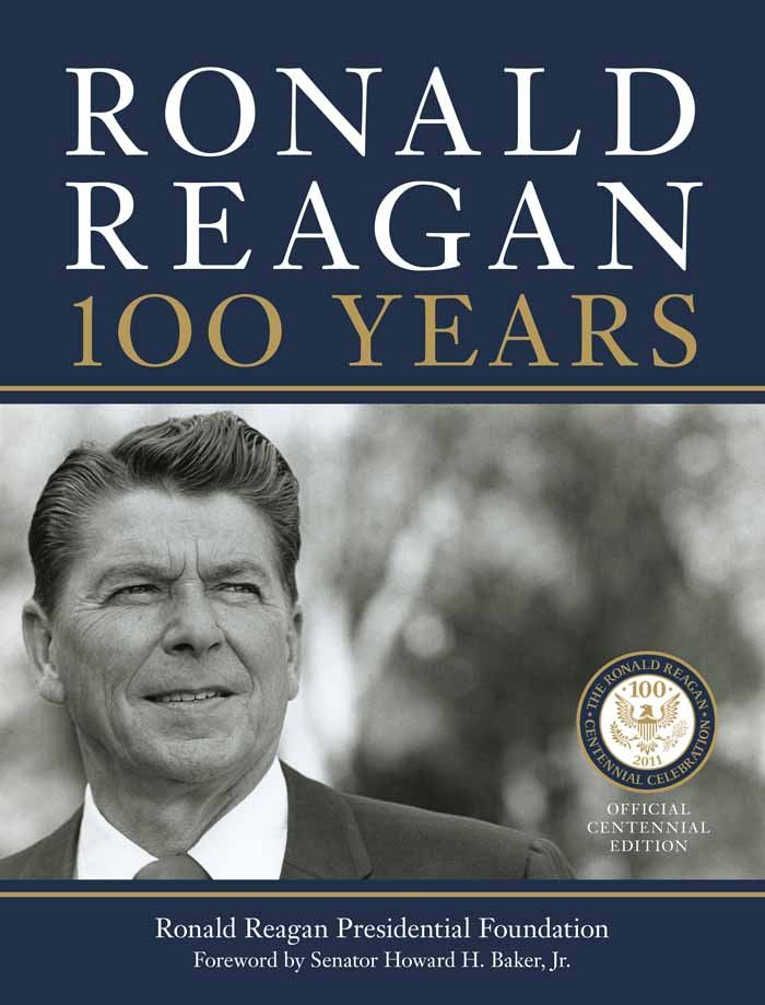 Ronald Reagan: 100 Years By: Ronald Reagan Presidential Library Found