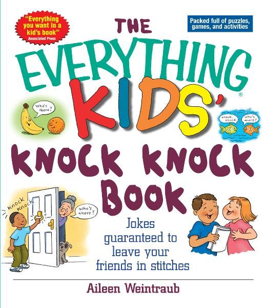 The Everything Kids' Knock Knock Book: Jokes Guaranteed To Leave Your Friends In Stitches By: Aileen Weintraub