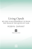 Living Oprah: My One-Year Experiment To Walk The Walk Of The Queen Of Ta Lk:
