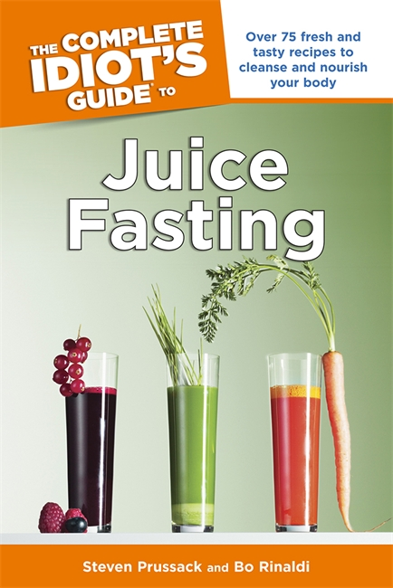 The Complete Idiot's Guide to Juice Fasting By: Bo Rinaldi,Steven Prussack
