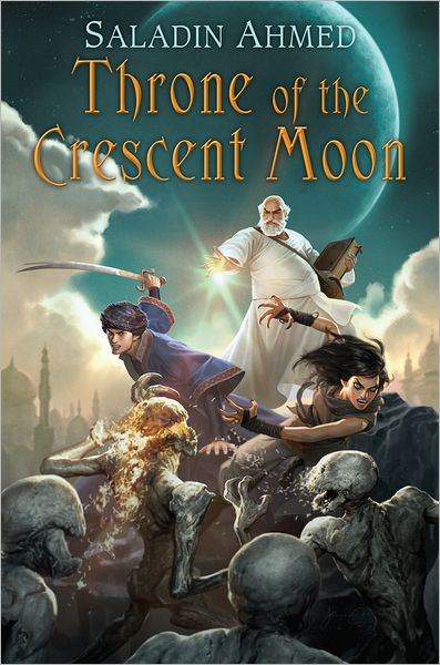 Throne of the Crescent Moon By: Saladin Ahmed
