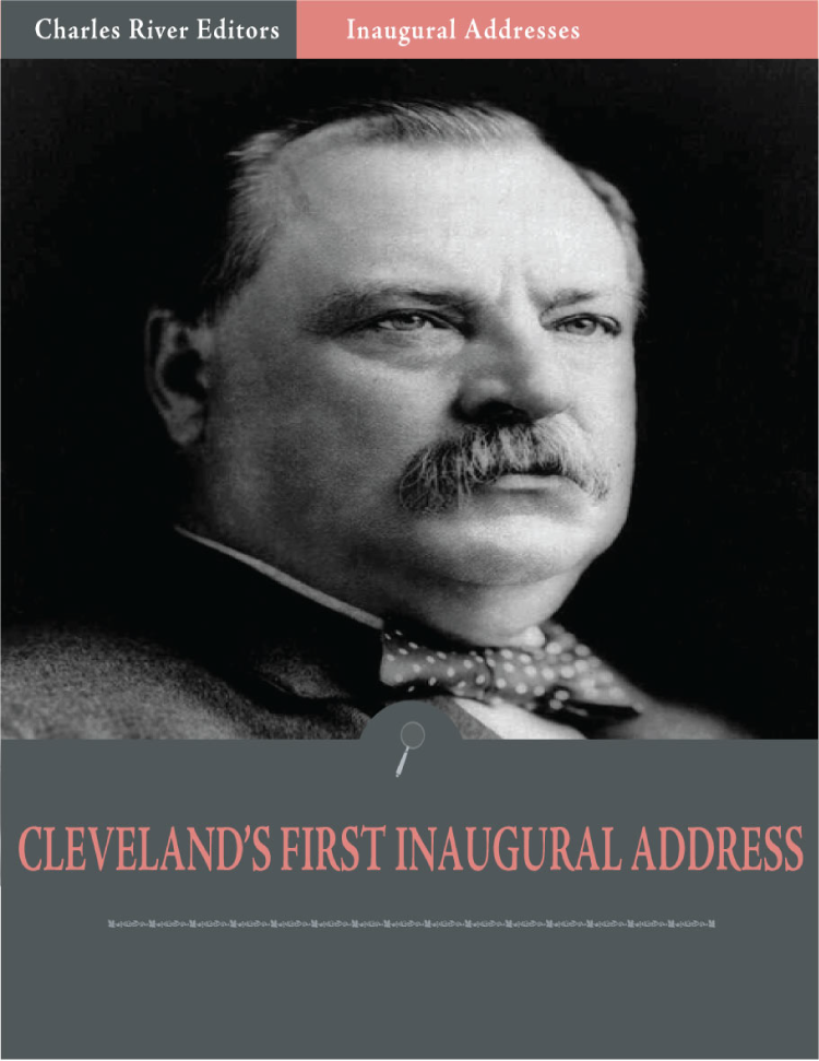 Inaugural Addresses: President Grover Clevelands First Inaugural Address (Illustrated)