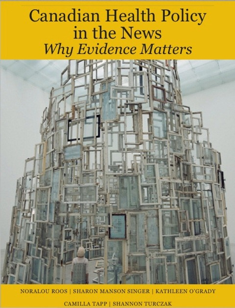 Canadian Health Policy in the News: Why Evidence Matters By: Kathleen O'Grady,Noralou Roos,Sharon Manson Singer
