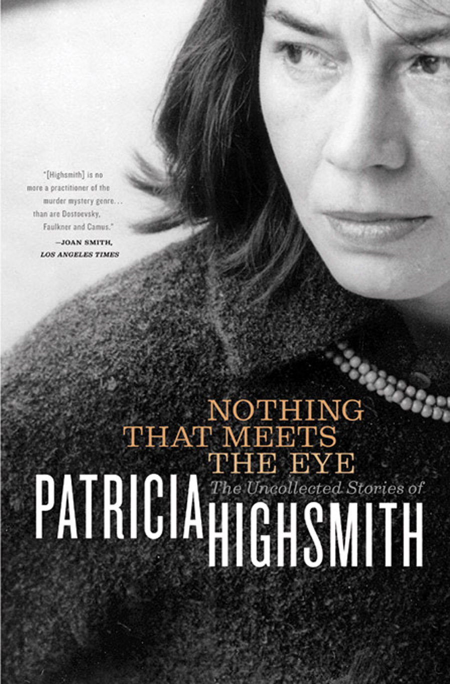 Nothing That Meets the Eye: The Uncollected Stories of Patricia Highsmith By: Patricia Highsmith