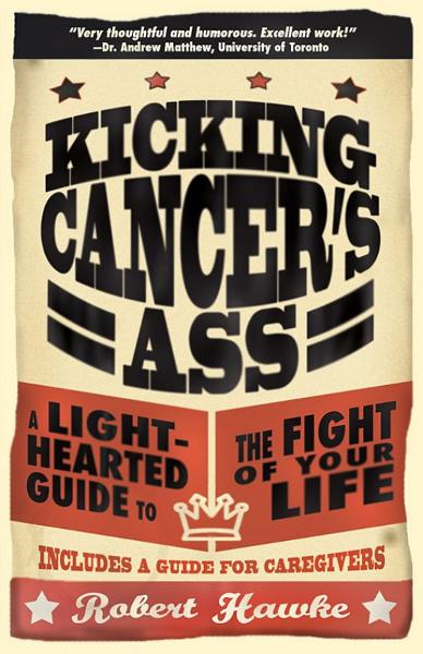 Kicking Cancer's Ass: A Light-Hearted Guide to the Fight of Your Life