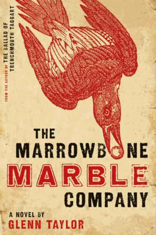 The Marrowbone Marble Company: A Novel By: Glenn Taylor