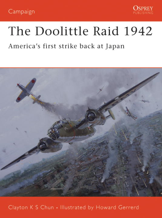 The Doolittle Raid 1942 By: Clayton Chun,Howard Gerrard