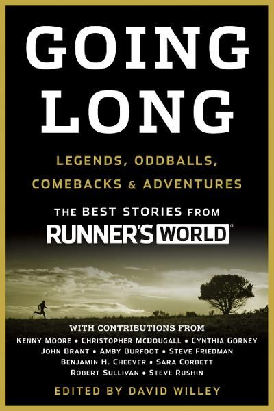 Going Long: Legends, Oddballs, Comebacks & Adventures By: David Willey, Editors of Runner's World
