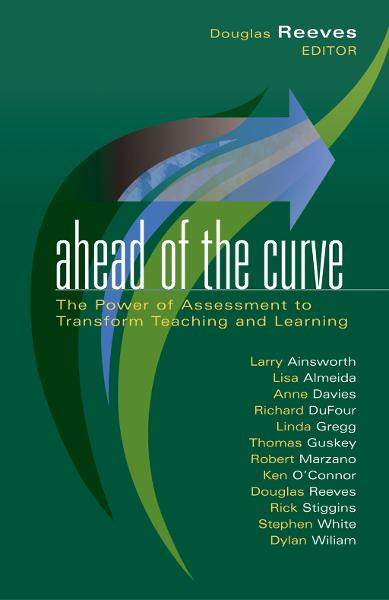 Ahead of the Curve: The Power of Assessment to Transform Teaching and Learning By: