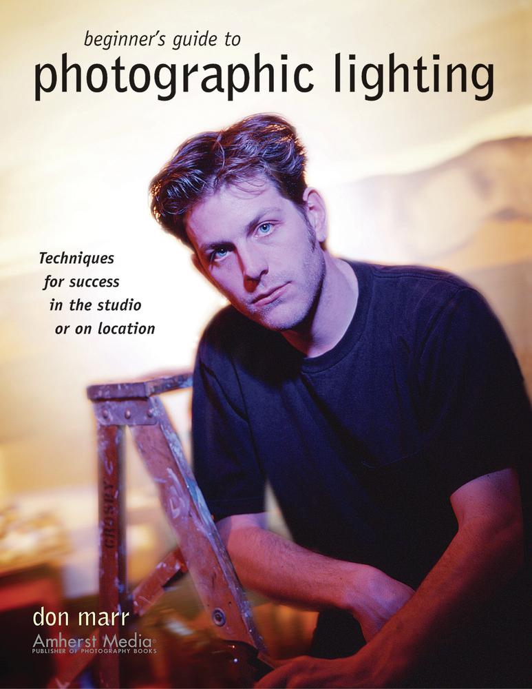 Beginner's Guide to Photographic Lighting By: Don Marr