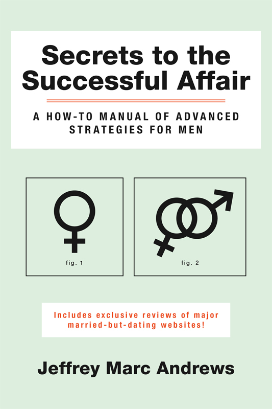 Secrets to the Successful Affair: A How-To Manual of Advanced Strategies for Men