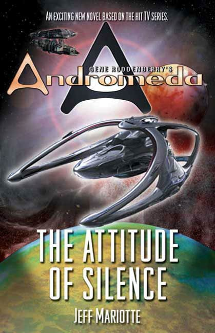 Gene Roddenberry's Andromeda: The Attitude of Silence By: Jeff Mariotte