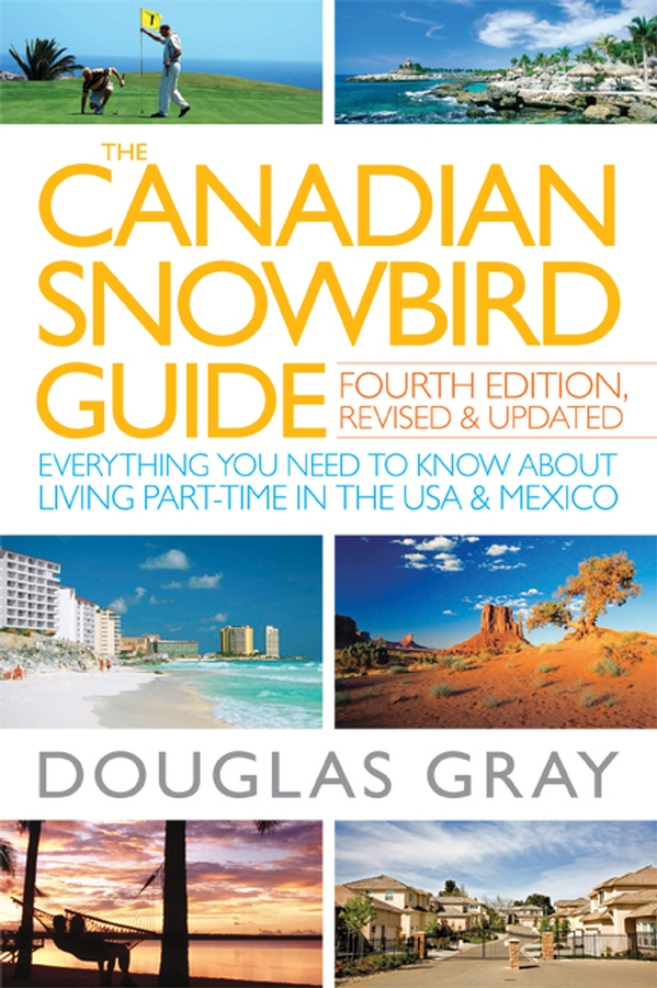 The Canadian Snowbird Guide By: Douglas Gray