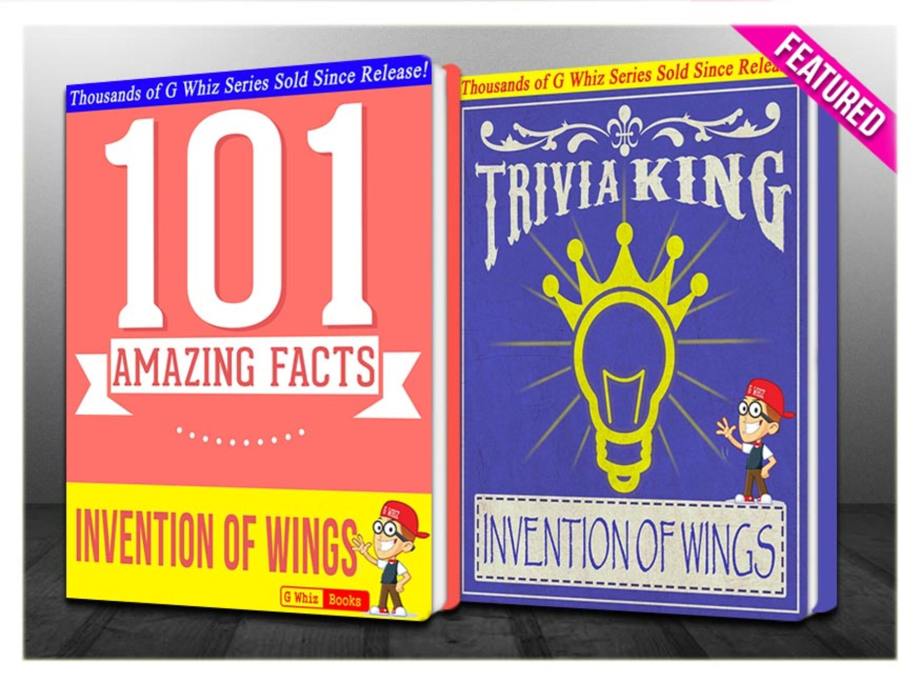 G Whiz - The Invention of Wings - 101 Amazing Facts & Trivia King!
