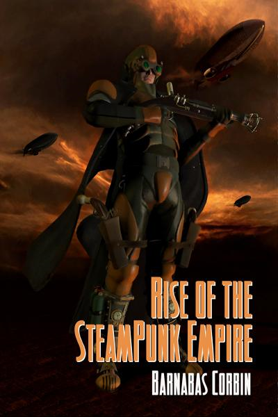 Rise Of The Steampunk Empire By: Barnabas Corbin