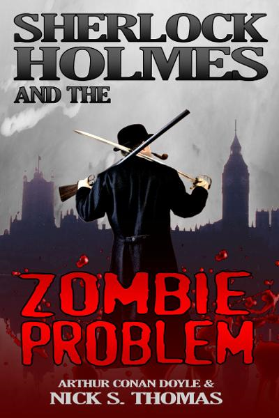 Sherlock Holmes and the Zombie Problem By: Nick S. Thomas