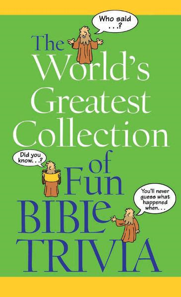 The World's Greatest Collection of Fun Bible Trivia
